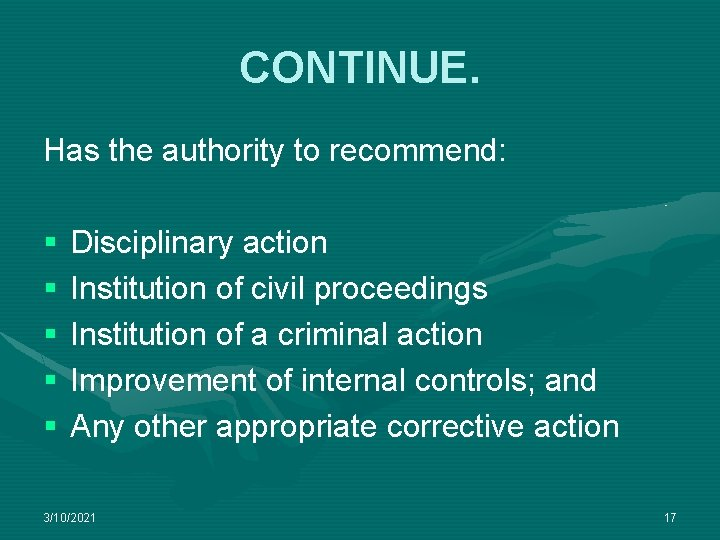 CONTINUE. Has the authority to recommend: § § § Disciplinary action Institution of civil