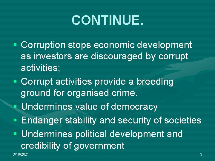 CONTINUE. § Corruption stops economic development as investors are discouraged by corrupt activities; §