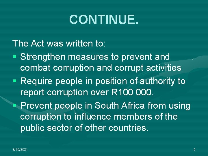 CONTINUE. The Act was written to: § Strengthen measures to prevent and combat corruption