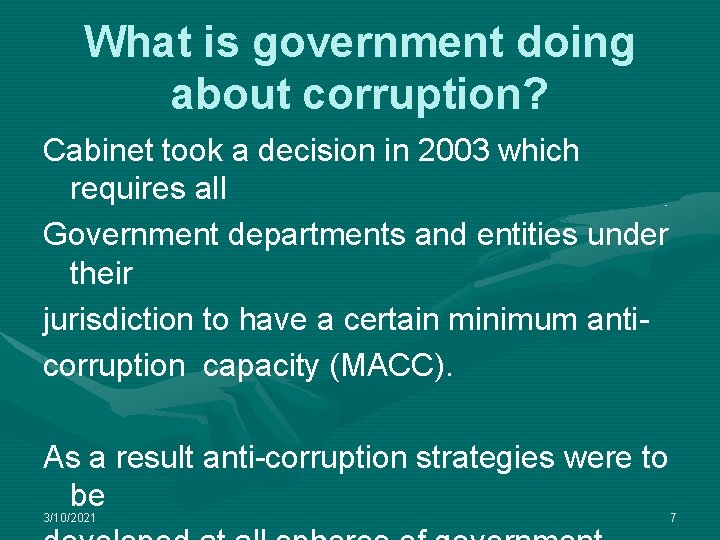 What is government doing about corruption? Cabinet took a decision in 2003 which requires