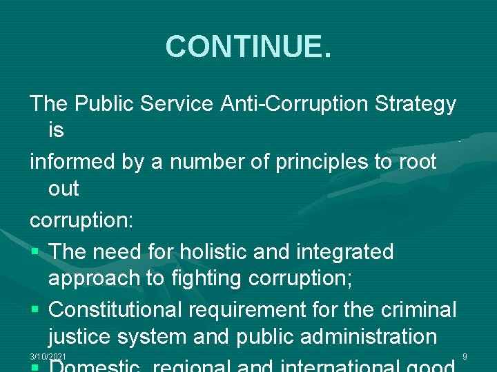 CONTINUE. The Public Service Anti-Corruption Strategy is informed by a number of principles to