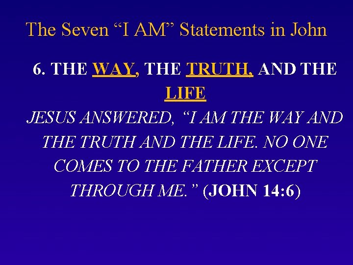 """The Seven """"I AM"""" Statements in John 6. THE WAY, THE TRUTH, AND THE"""