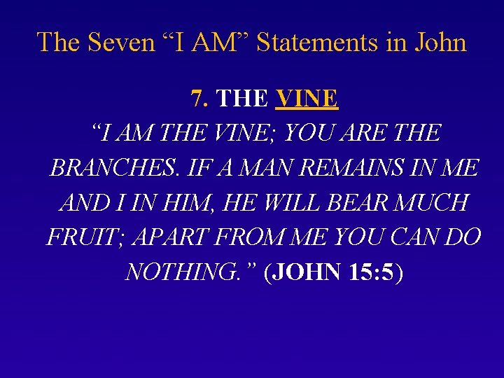 """The Seven """"I AM"""" Statements in John 7. THE VINE """"I AM THE VINE;"""