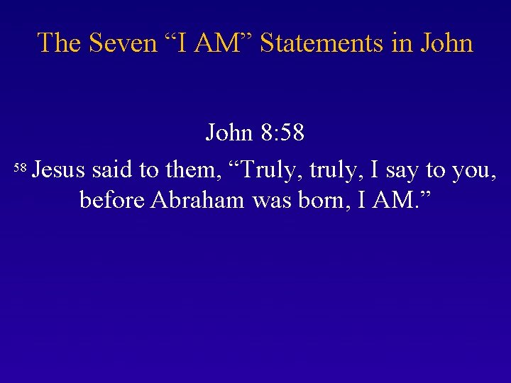 """The Seven """"I AM"""" Statements in John 8: 58 58 Jesus said to them,"""