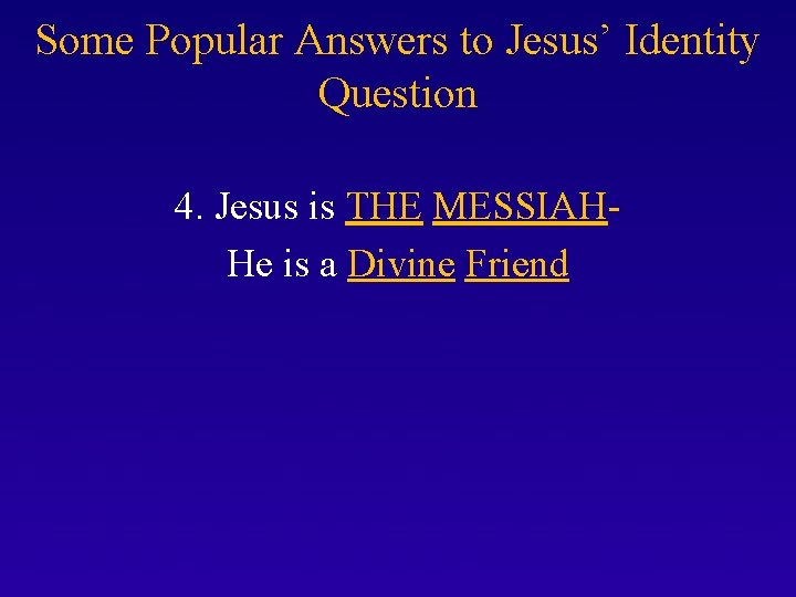 Some Popular Answers to Jesus' Identity Question 4. Jesus is THE MESSIAH- He is