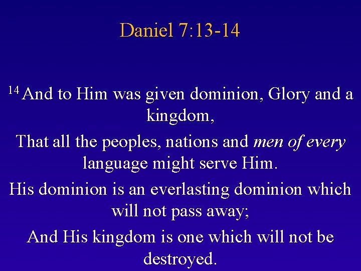 Daniel 7: 13 -14 14 And to Him was given dominion, Glory and a