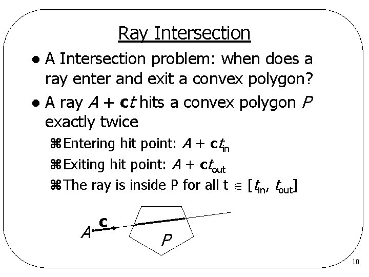 Ray Intersection A Intersection problem: when does a ray enter and exit a convex
