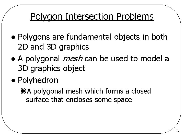Polygon Intersection Problems Polygons are fundamental objects in both 2 D and 3 D