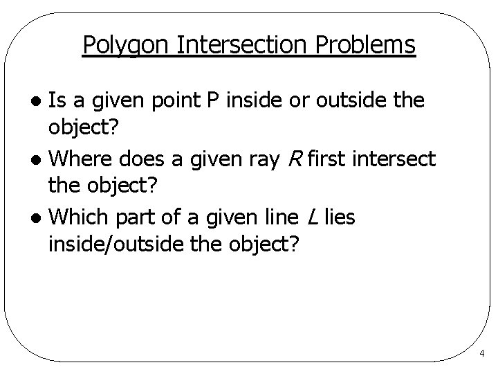 Polygon Intersection Problems Is a given point P inside or outside the object? l
