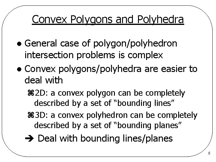 Convex Polygons and Polyhedra General case of polygon/polyhedron intersection problems is complex l Convex