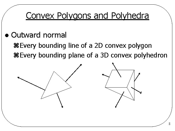 Convex Polygons and Polyhedra l Outward normal z. Every bounding line of a 2