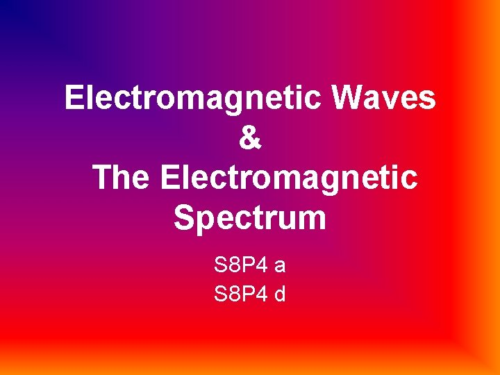 Electromagnetic Waves & The Electromagnetic Spectrum S 8 P 4 a S 8 P