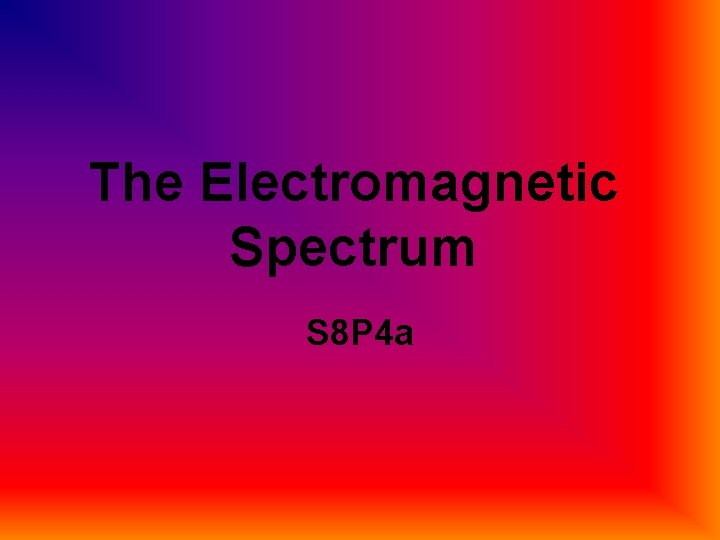 The Electromagnetic Spectrum S 8 P 4 a