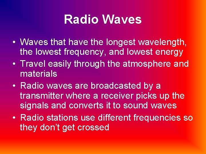 Radio Waves • Waves that have the longest wavelength, the lowest frequency, and lowest