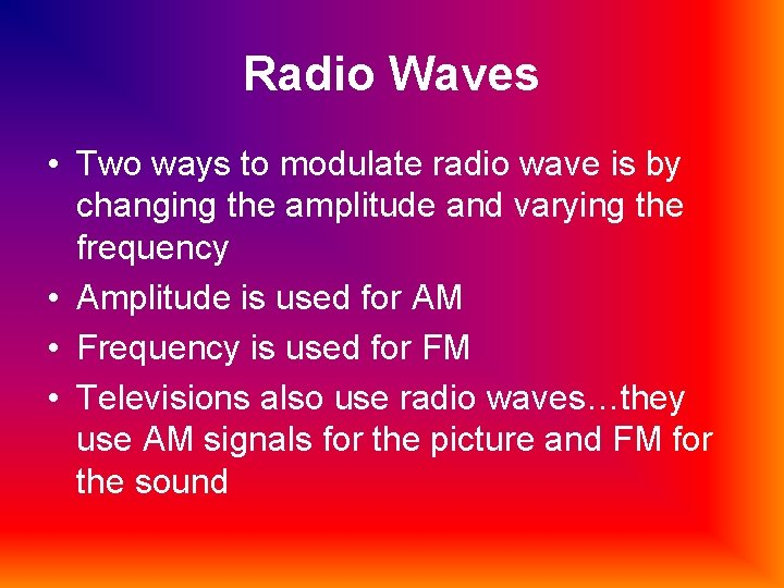 Radio Waves • Two ways to modulate radio wave is by changing the amplitude