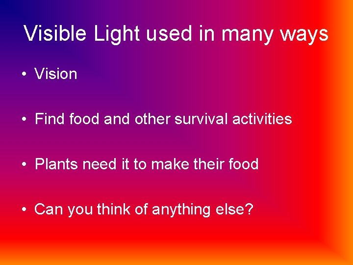 Visible Light used in many ways • Vision • Find food and other survival