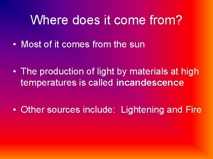 Where does it come from? • Most of it comes from the sun •