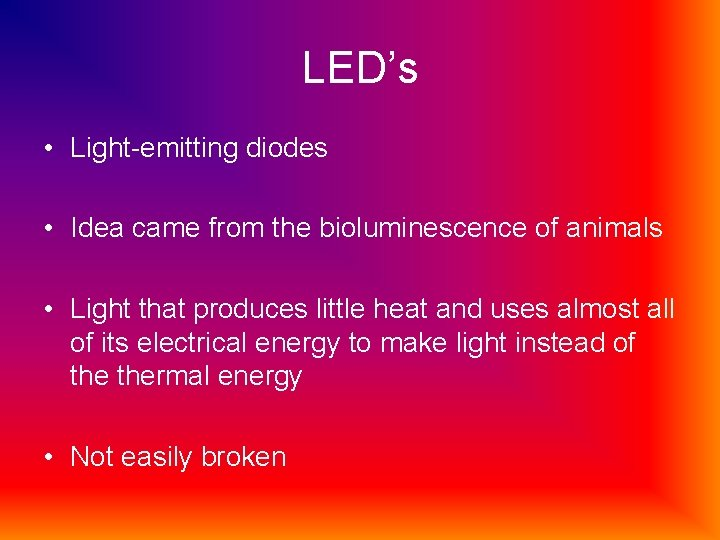 LED's • Light-emitting diodes • Idea came from the bioluminescence of animals • Light