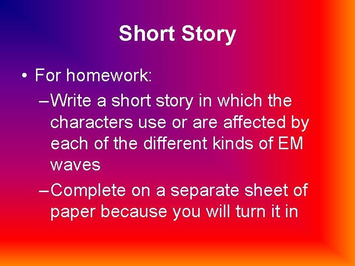 Short Story • For homework: – Write a short story in which the characters