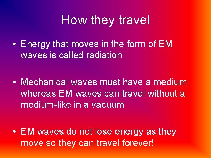 How they travel • Energy that moves in the form of EM waves is