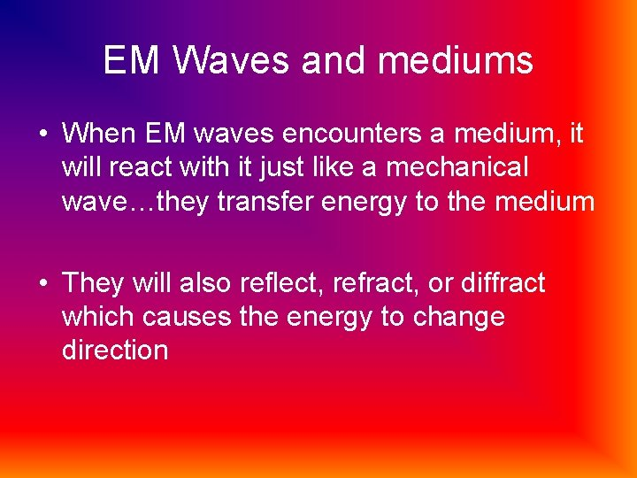 EM Waves and mediums • When EM waves encounters a medium, it will react