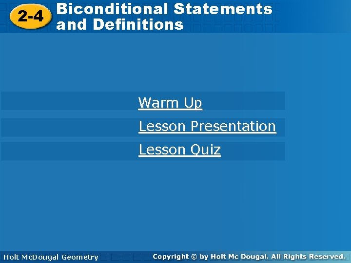 Biconditional Statements 2 -4 and Definitions Warm Up Lesson Presentation Lesson Quiz Holt Geometry