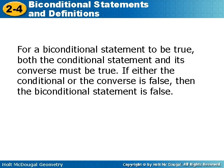 Biconditional Statements 2 -4 and Definitions For a biconditional statement to be true, both