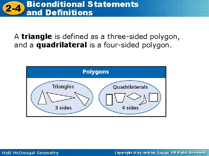 Biconditional Statements 2 -4 and Definitions A triangle is defined as a three-sided polygon,