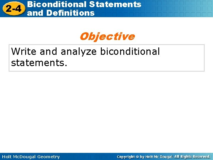 Biconditional Statements 2 -4 and Definitions Objective Write and analyze biconditional statements. Holt Mc.