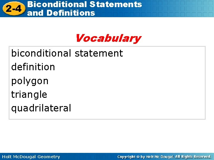 Biconditional Statements 2 -4 and Definitions Vocabulary biconditional statement definition polygon triangle quadrilateral Holt
