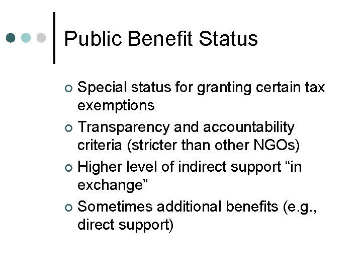 Public Benefit Status Special status for granting certain tax exemptions ¢ Transparency and accountability