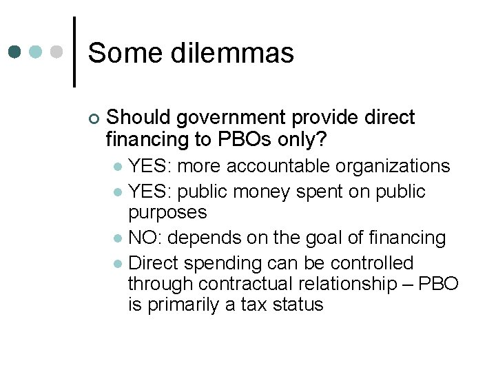 Some dilemmas ¢ Should government provide direct financing to PBOs only? YES: more accountable