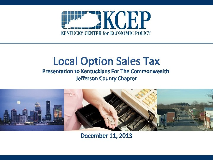 Local Option Sales Tax Presentation to Kentuckians For The Commonwealth Jefferson County Chapter December