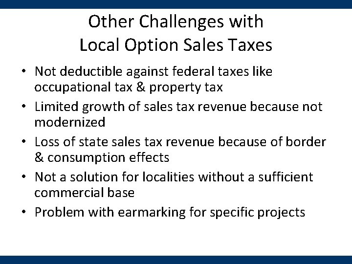 Other Challenges with Local Option Sales Taxes • Not deductible against federal taxes like