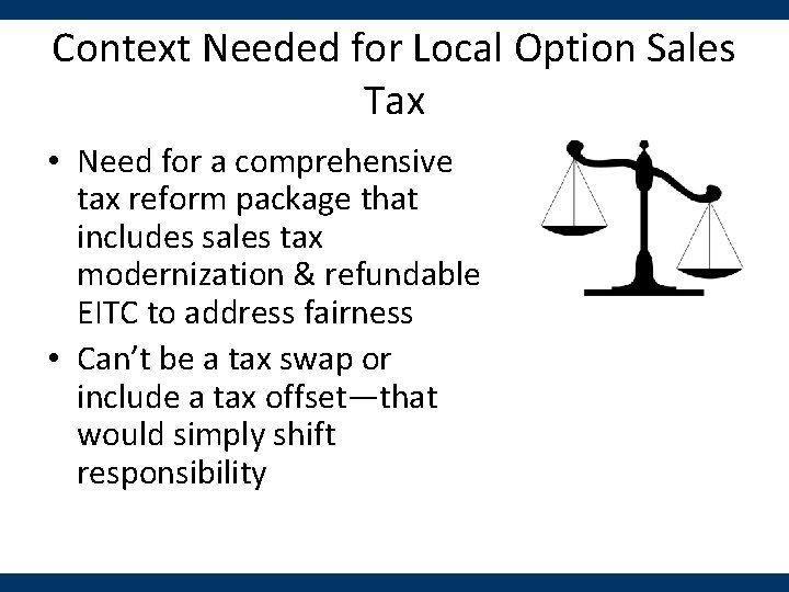 Context Needed for Local Option Sales Tax • Need for a comprehensive tax reform