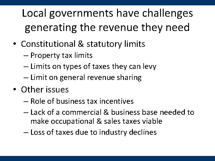 Local governments have challenges generating the revenue they need • Constitutional & statutory limits