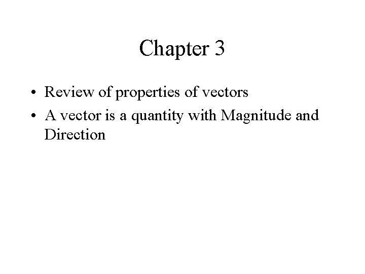 Chapter 3 • Review of properties of vectors • A vector is a quantity