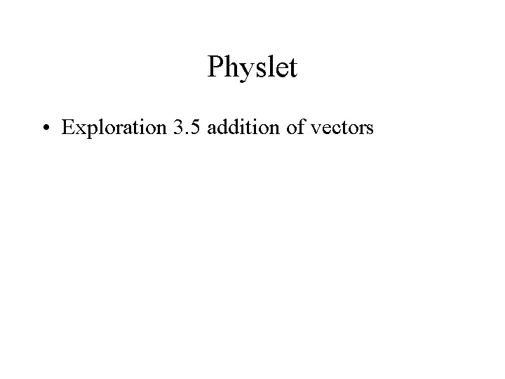 Physlet • Exploration 3. 5 addition of vectors