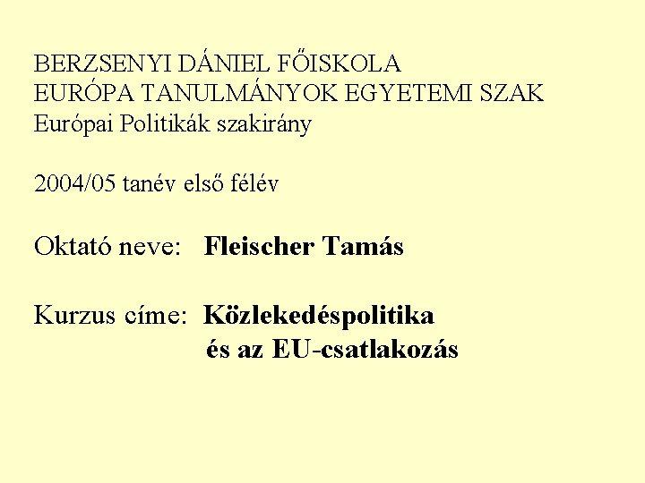 BERZSENYI DÁNIEL FŐISKOLA EURÓPA TANULMÁNYOK EGYETEMI SZAK Európai Politikák szakirány 2004/05 tanév első félév