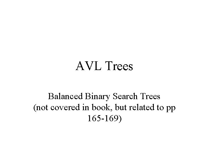 AVL Trees Balanced Binary Search Trees (not covered in book, but related to pp