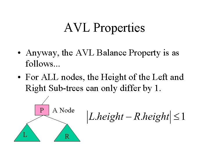 AVL Properties • Anyway, the AVL Balance Property is as follows. . . •