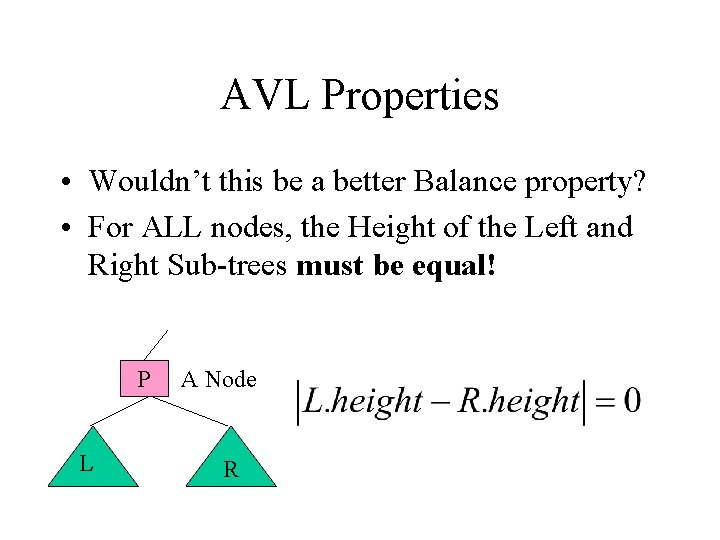 AVL Properties • Wouldn't this be a better Balance property? • For ALL nodes,