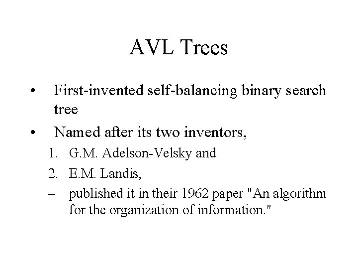 AVL Trees • • First-invented self-balancing binary search tree Named after its two inventors,