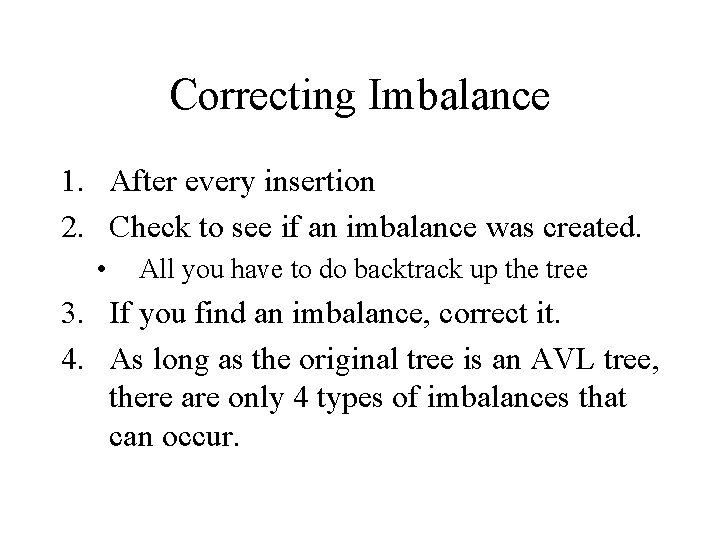 Correcting Imbalance 1. After every insertion 2. Check to see if an imbalance was