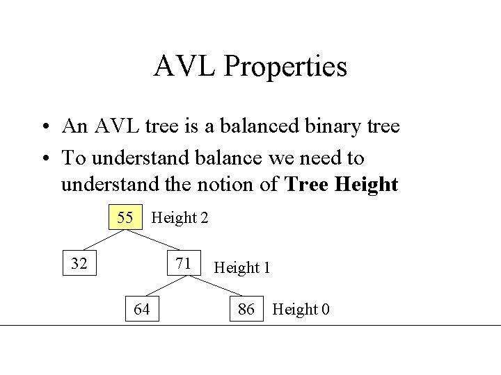 AVL Properties • An AVL tree is a balanced binary tree • To understand
