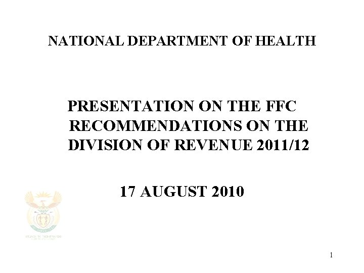 NATIONAL DEPARTMENT OF HEALTH PRESENTATION ON THE FFC RECOMMENDATIONS ON THE DIVISION OF REVENUE