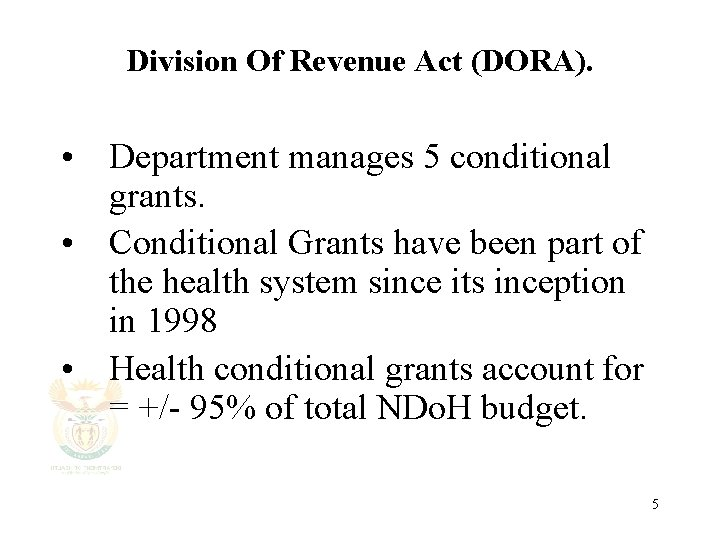 Division Of Revenue Act (DORA). • Department manages 5 conditional grants. • Conditional Grants