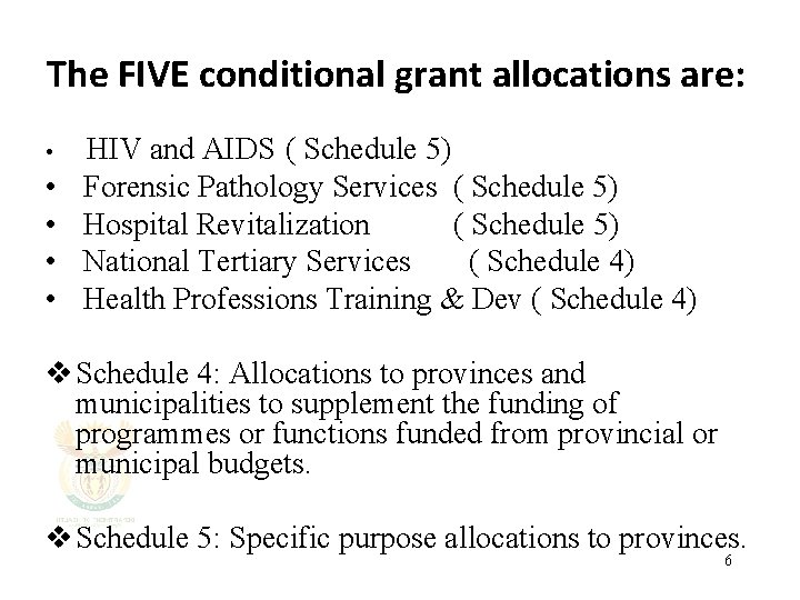 The FIVE conditional grant allocations are: • • • HIV and AIDS ( Schedule