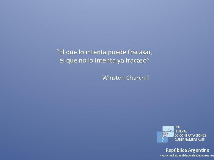 """""""El que lo intenta puede fracasar, el que no lo intenta ya fracasó"""" Winston"""