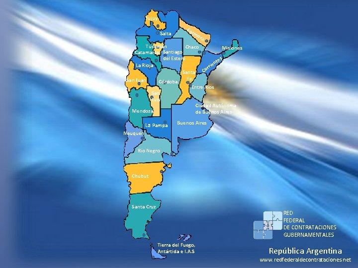 Jujuy Salta Fo rm osa Tucumán Chaco Misiones Catamarca Santiago del Estero es nt